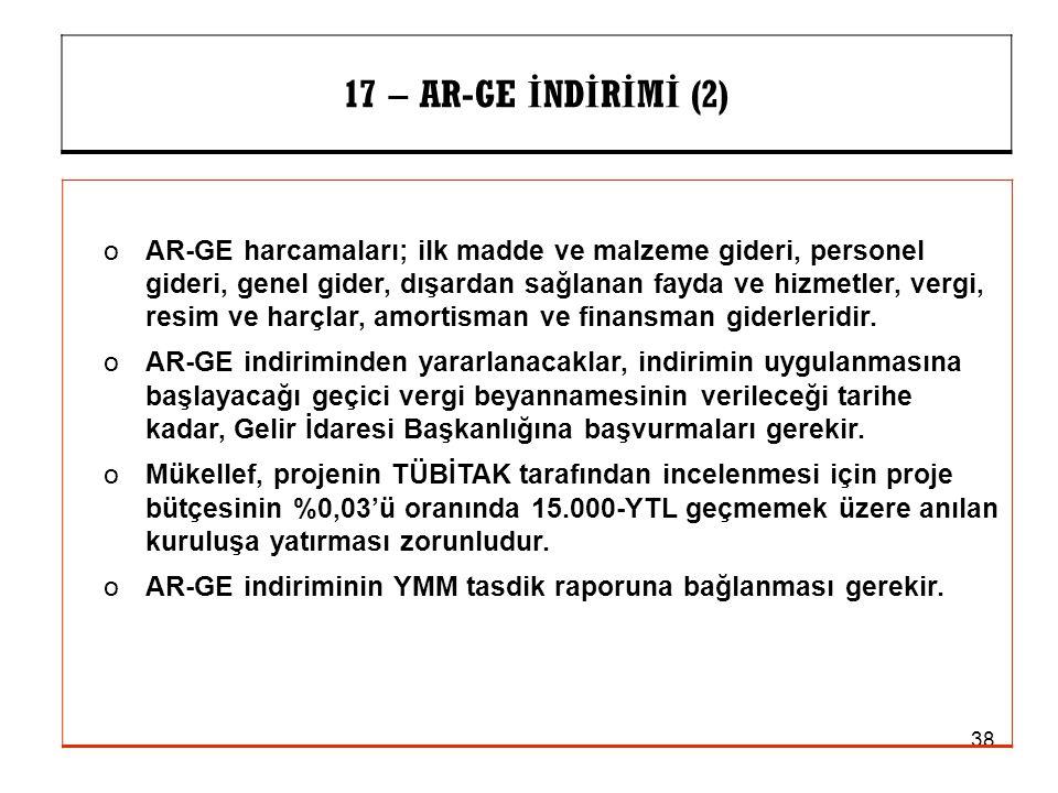 38 17 – AR-GE İ ND İ R İ M İ (2) oAR-GE harcamaları; ilk madde ve malzeme gideri, personel gideri, genel gider, dışardan sağlanan fayda ve hizmetler,