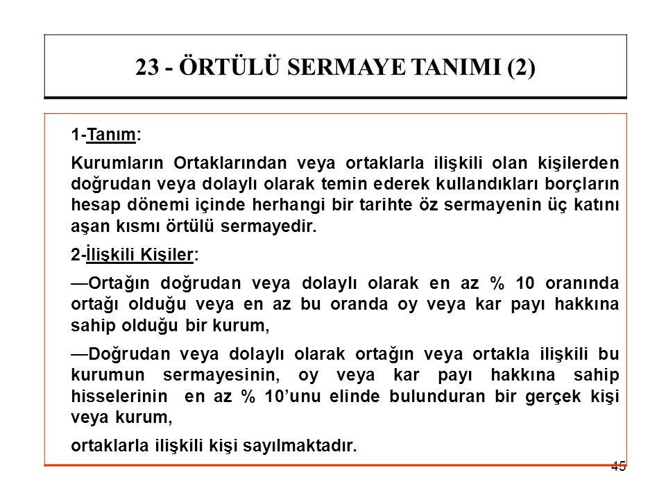 45 23 - ÖRTÜLÜ SERMAYE TANIMI (2) 1-Tanım: Kurumların Ortaklarından veya ortaklarla ilişkili olan kişilerden doğrudan veya dolaylı olarak temin ederek