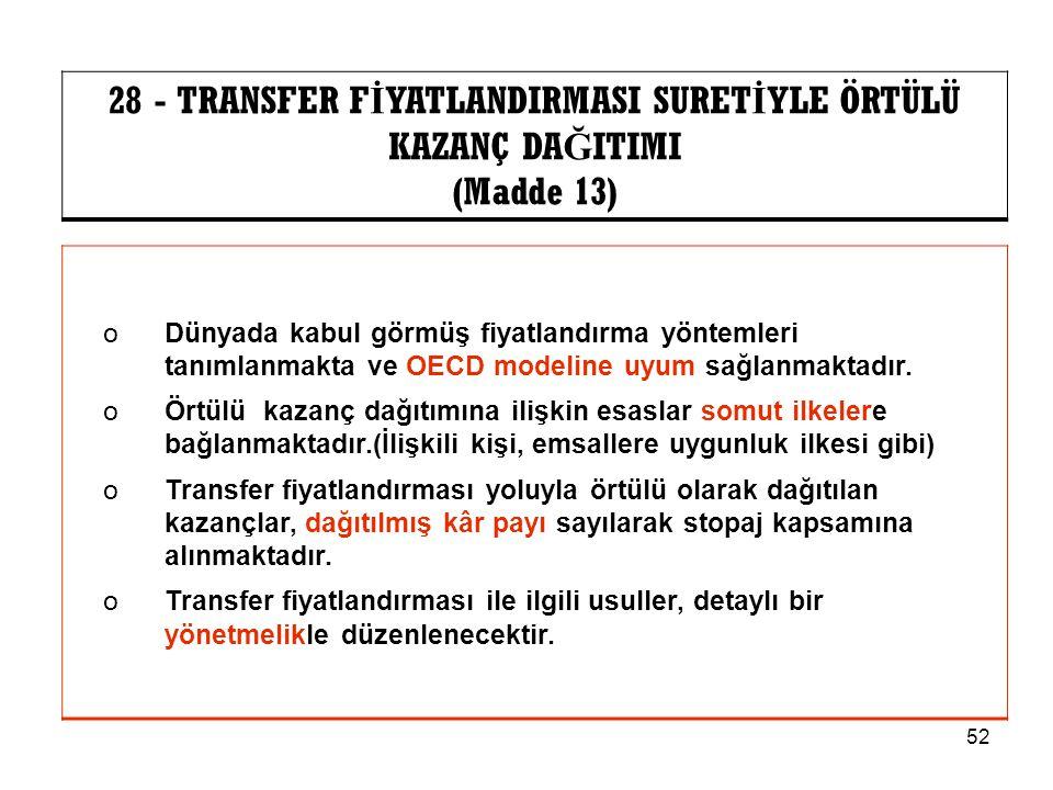 52 28 - TRANSFER F İ YATLANDIRMASI SURET İ YLE ÖRTÜLÜ KAZANÇ DA Ğ ITIMI (Madde 13) oDünyada kabul görmüş fiyatlandırma yöntemleri tanımlanmakta ve OEC