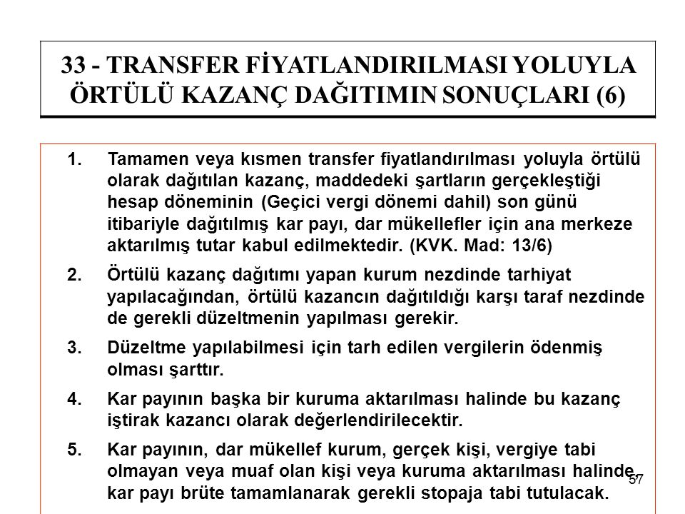 57 33 - TRANSFER FİYATLANDIRILMASI YOLUYLA ÖRTÜLÜ KAZANÇ DAĞITIMIN SONUÇLARI (6) 1.Tamamen veya kısmen transfer fiyatlandırılması yoluyla örtülü olara