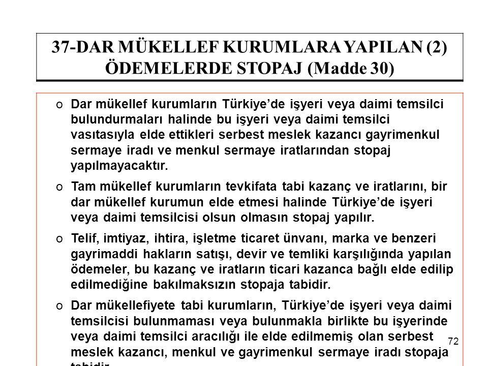 72 37-DAR MÜKELLEF KURUMLARA YAPILAN (2) ÖDEMELERDE STOPAJ (Madde 30) oDar mükellef kurumların Türkiye'de işyeri veya daimi temsilci bulundurmaları ha