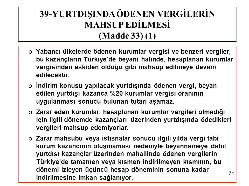 74 39-YURTDIŞINDA ÖDENEN VERGİLERİN MAHSUP EDİLMESİ (Madde 33) (1) oYabancı ülkelerde ödenen kurumlar vergisi ve benzeri vergiler, bu kazançların Türk