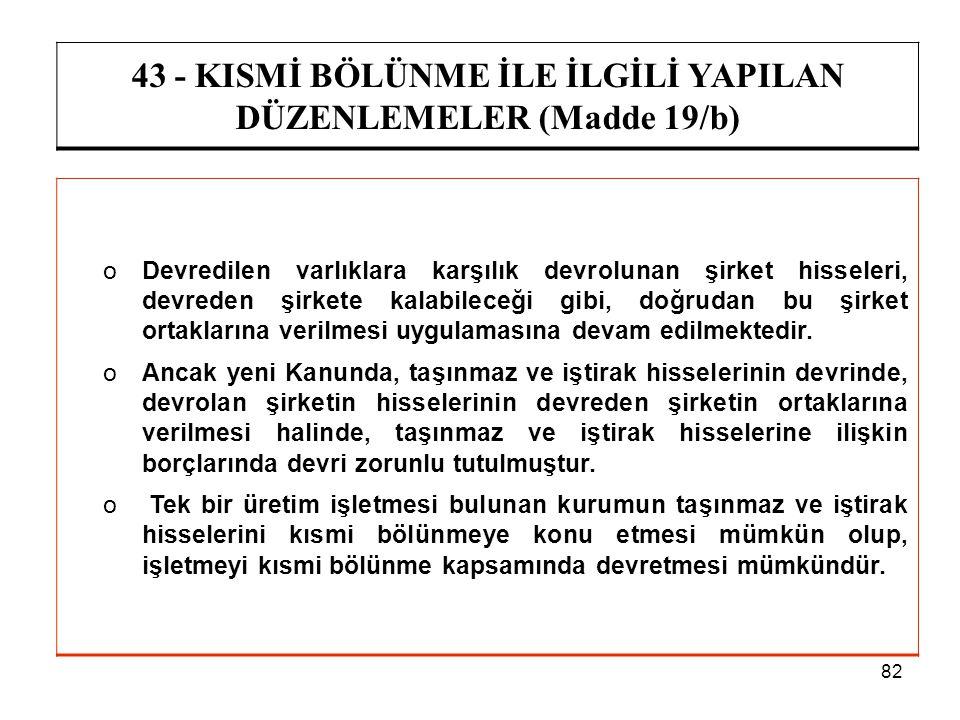 82 43 - KISMİ BÖLÜNME İLE İLGİLİ YAPILAN DÜZENLEMELER (Madde 19/b) oDevredilen varlıklara karşılık devrolunan şirket hisseleri, devreden şirkete kalab