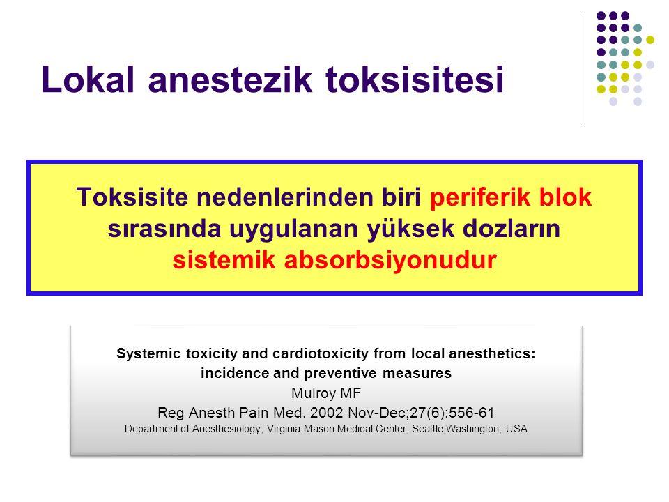 Lokal anestezik toksisitesi Toksisite nedenlerinden biri periferik blok sırasında uygulanan yüksek dozların sistemik absorbsiyonudur Systemic toxicity