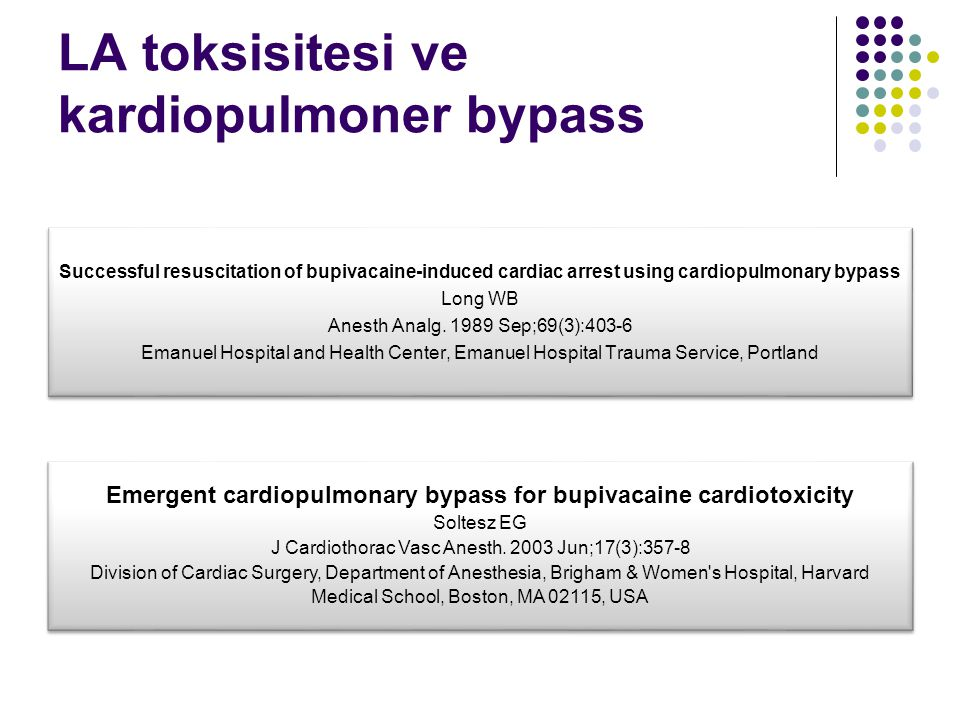 LA toksisitesi ve kardiopulmoner bypass Successful resuscitation of bupivacaine-induced cardiac arrest using cardiopulmonary bypass Long WB Anesth Ana