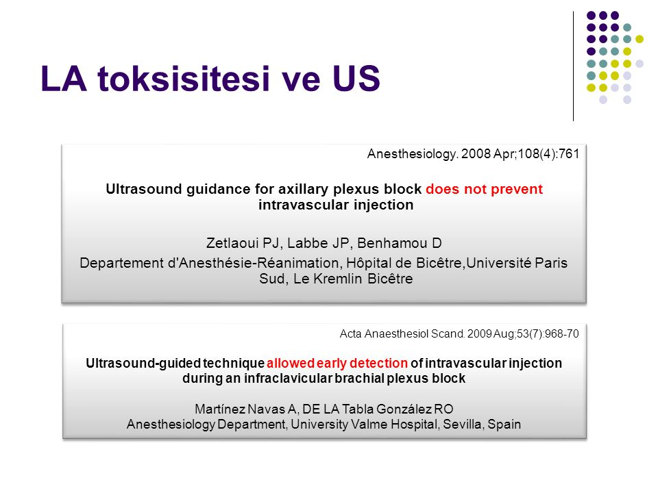 Anesthesiology. 2008 Apr;108(4):761 Ultrasound guidance for axillary plexus block does not prevent intravascular injection Zetlaoui PJ, Labbe JP, Benh