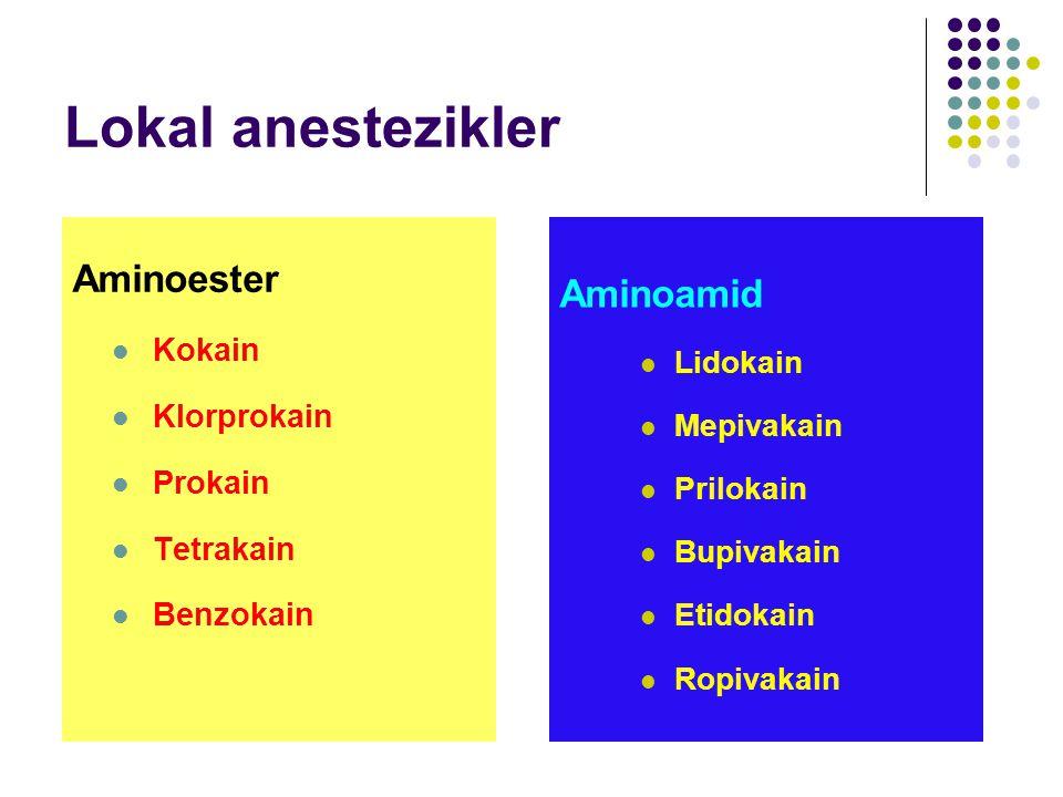 Lokal anestezikler Aminoester Kokain Klorprokain Prokain Tetrakain Benzokain Aminoamid Lidokain Mepivakain Prilokain Bupivakain Etidokain Ropivakain