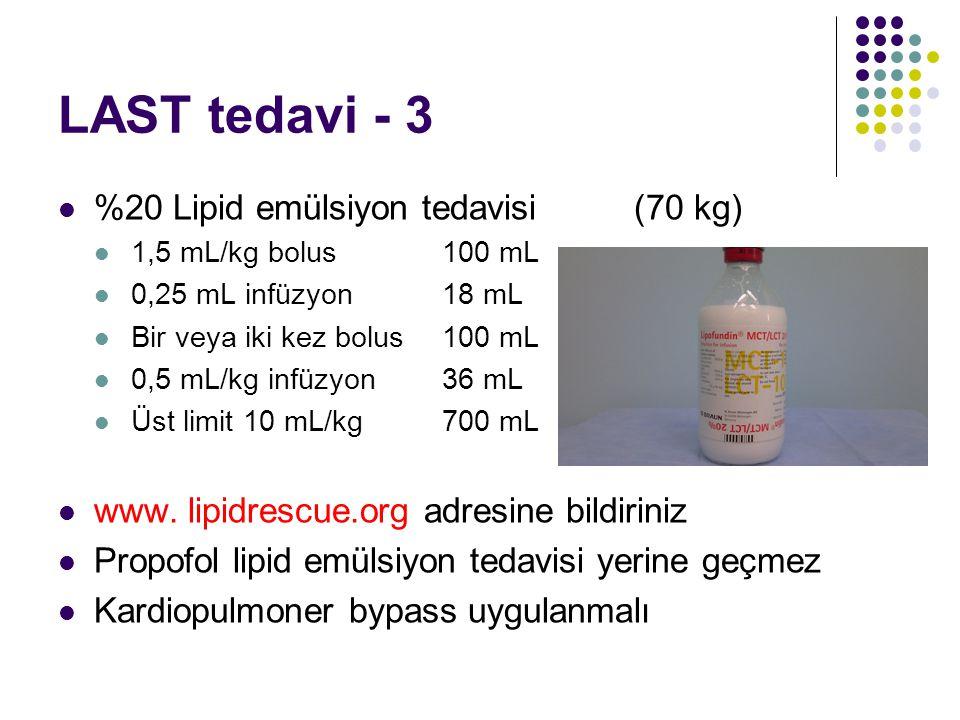 LAST tedavi - 3 %20 Lipid emülsiyon tedavisi (70 kg) 1,5 mL/kg bolus100 mL 0,25 mL infüzyon18 mL Bir veya iki kez bolus100 mL 0,5 mL/kg infüzyon36 mL