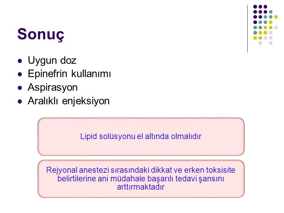 Sonuç Uygun doz Epinefrin kullanımı Aspirasyon Aralıklı enjeksiyon Lipid solüsyonu el altında olmalıdır Rejyonal anestezi sırasındaki dikkat ve erken