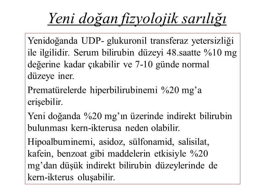 Yeni doğan fizyolojik sarılığı Yenidoğanda UDP- glukuronil transferaz yetersizliği ile ilgilidir. Serum bilirubin düzeyi 48.saatte %10 mg değerine kad