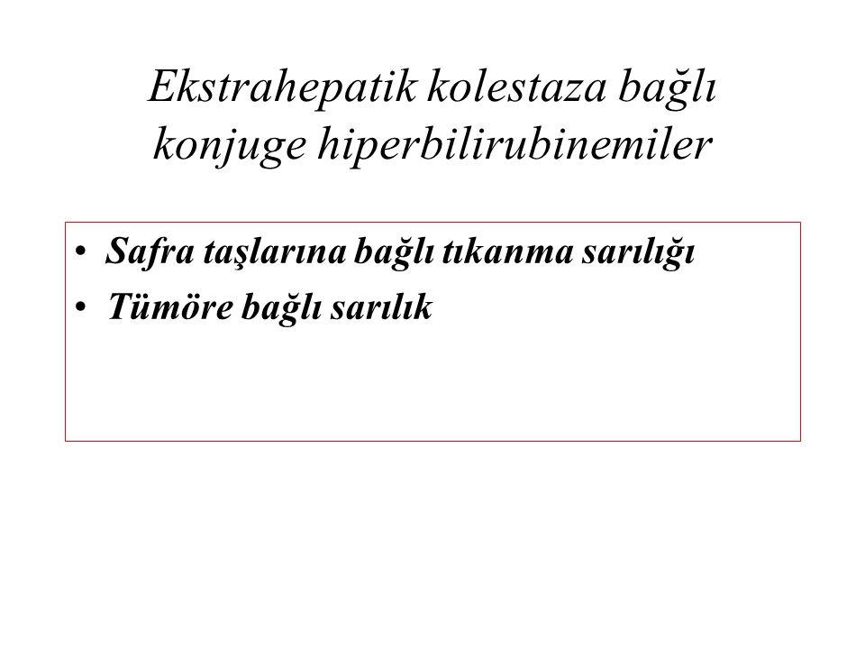 Ekstrahepatik kolestaza bağlı konjuge hiperbilirubinemiler Safra taşlarına bağlı tıkanma sarılığı Tümöre bağlı sarılık