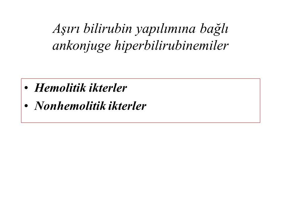 Aşırı bilirubin yapılımına bağlı ankonjuge hiperbilirubinemiler Hemolitik ikterler Nonhemolitik ikterler