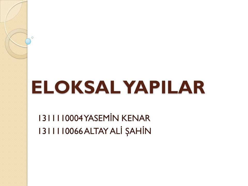 ELOKSAL YAPILAR 1311110004 YASEM İ N KENAR 1311110066 ALTAY AL İ ŞAH İ N