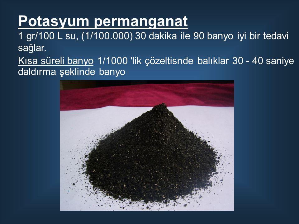 Potasyum permanganat 1 gr/100 L su, (1/100.000) 30 dakika ile 90 banyo iyi bir tedavi sağlar. Kısa süreli banyo 1/1000 'lik çözeltisnde balıklar 30 -