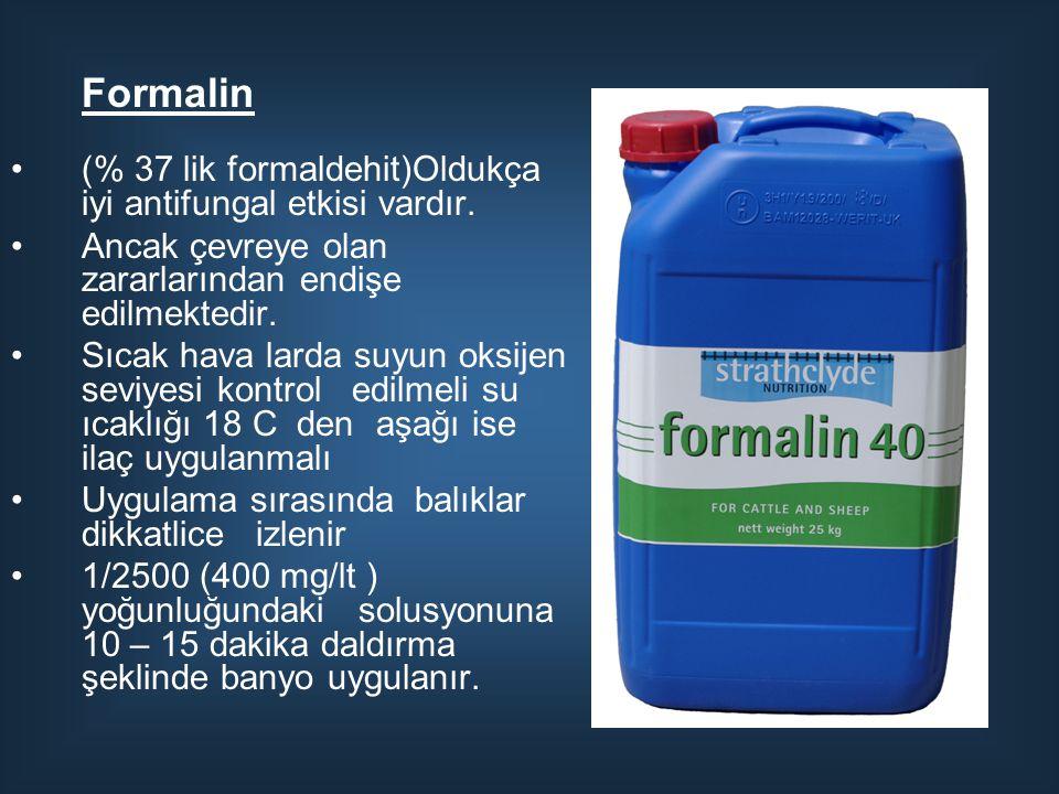 (% 37 lik formaldehit)Oldukça iyi antifungal etkisi vardır. Ancak çevreye olan zararlarından endişe edilmektedir. Sıcak hava larda suyun oksijen seviy