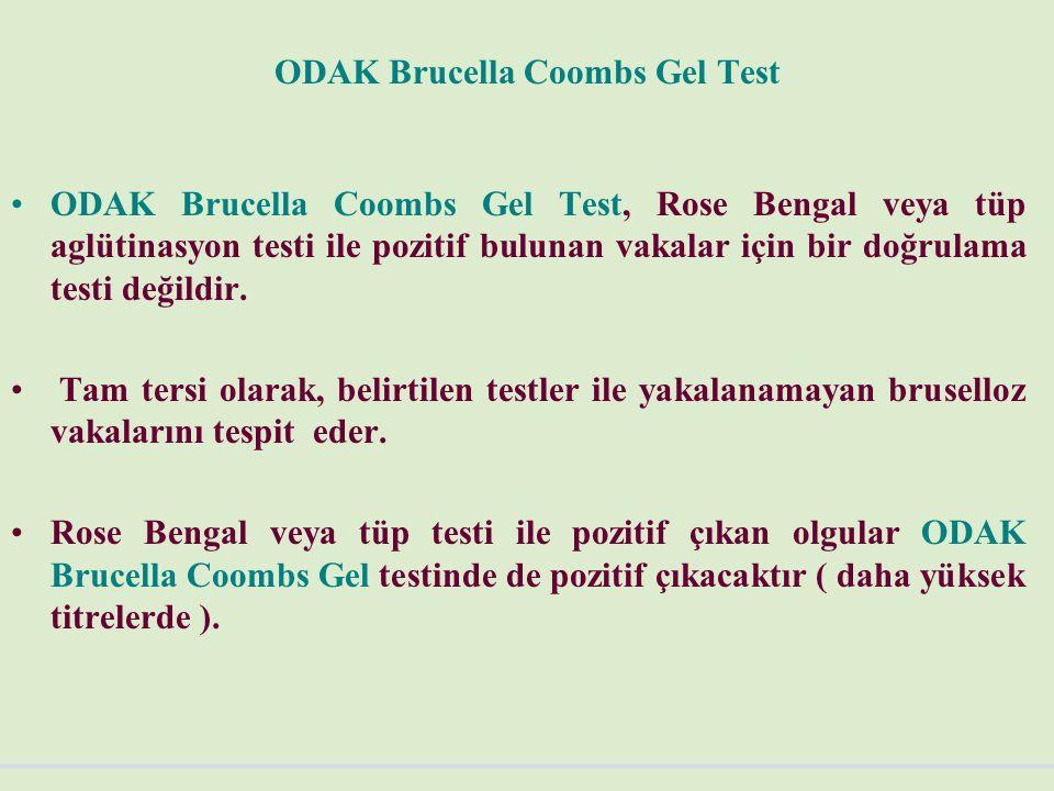 ODAK Brucella Coombs Gel Test ODAK Brucella Coombs Gel Test, Rose Bengal veya tüp aglütinasyon testi ile pozitif bulunan vakalar için bir doğrulama testi değildir.
