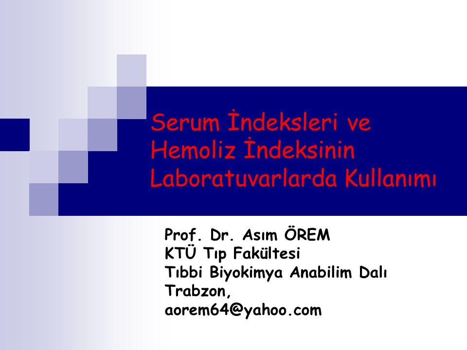 Serum İndeksleri ve Hemoliz İndeksinin Laboratuvarlarda Kullanımı Prof. Dr. Asım ÖREM KTÜ Tıp Fakültesi Tıbbi Biyokimya Anabilim Dalı Trabzon, aorem64