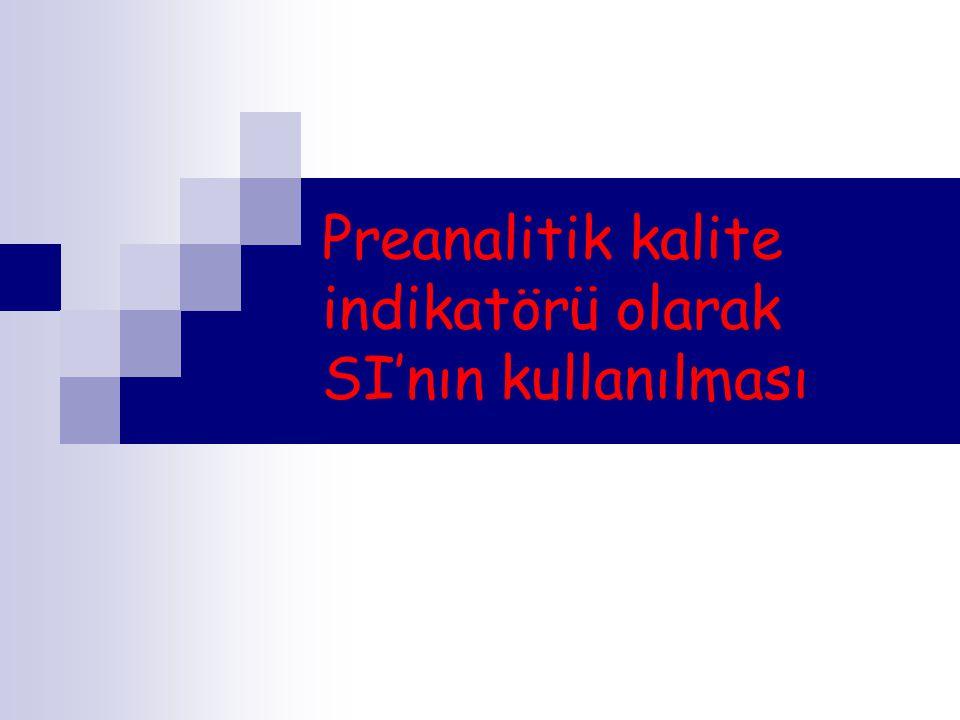Preanalitik kalite indikatörü olarak SI'nın kullanılması