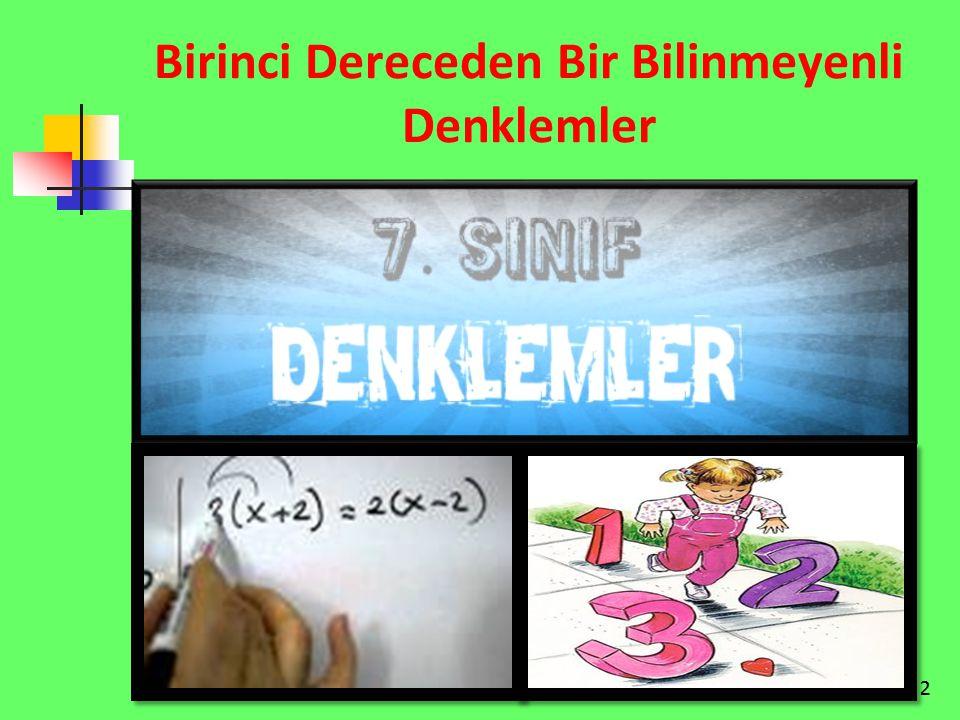 3 Birinci Dereceden Bir Bilinmeyenli Denklemlerde Tanımlar İçinde bilinmeyen bulunan eşitliklere denklem denir.