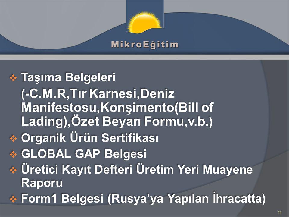  Taşıma Belgeleri ( -C.M.R,Tır Karnesi,Deniz Manifestosu,Konşimento(Bill of Lading),Özet Beyan Formu,v.b.