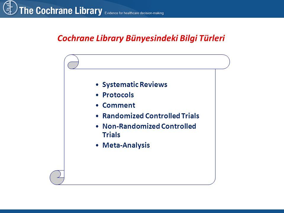 Systematic Reviews Protocols Comment Randomized Controlled Trials Non-Randomized Controlled Trials Meta-Analysis Cochrane Library Bünyesindeki Bilgi Türleri