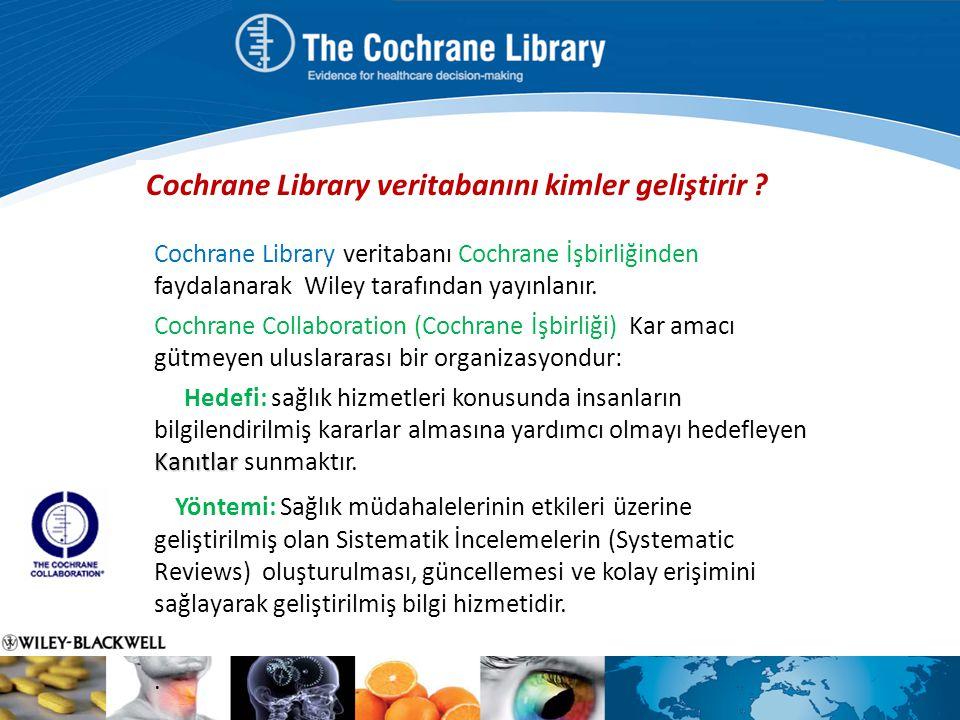 Cochrane Library veritabanını kimler geliştirir ? Cochrane Library veritabanı Cochrane İşbirliğinden faydalanarak Wiley tarafından yayınlanır. Cochran