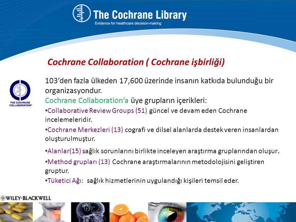 103'den fazla ülkeden 17,600 üzerinde insanın katkıda bulunduğu bir organizasyondur. Cochrane Collaboration'a üye grupların içerikleri: Collaborative