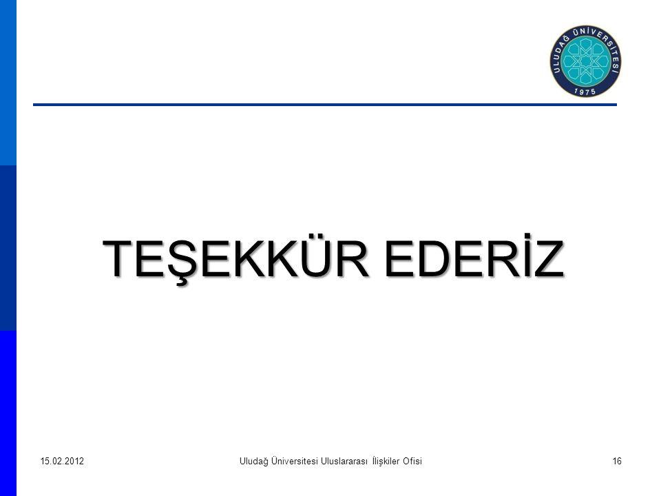 TEŞEKKÜR EDERİZ 15.02.2012Uludağ Üniversitesi Uluslararası İlişkiler Ofisi16