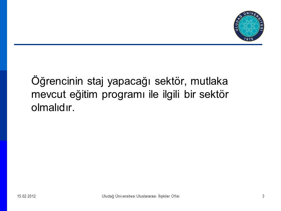 Öğrencinin staj yapacağı sektör, mutlaka mevcut eğitim programı ile ilgili bir sektör olmalıdır. 15.02.2012Uludağ Üniversitesi Uluslararası İlişkiler