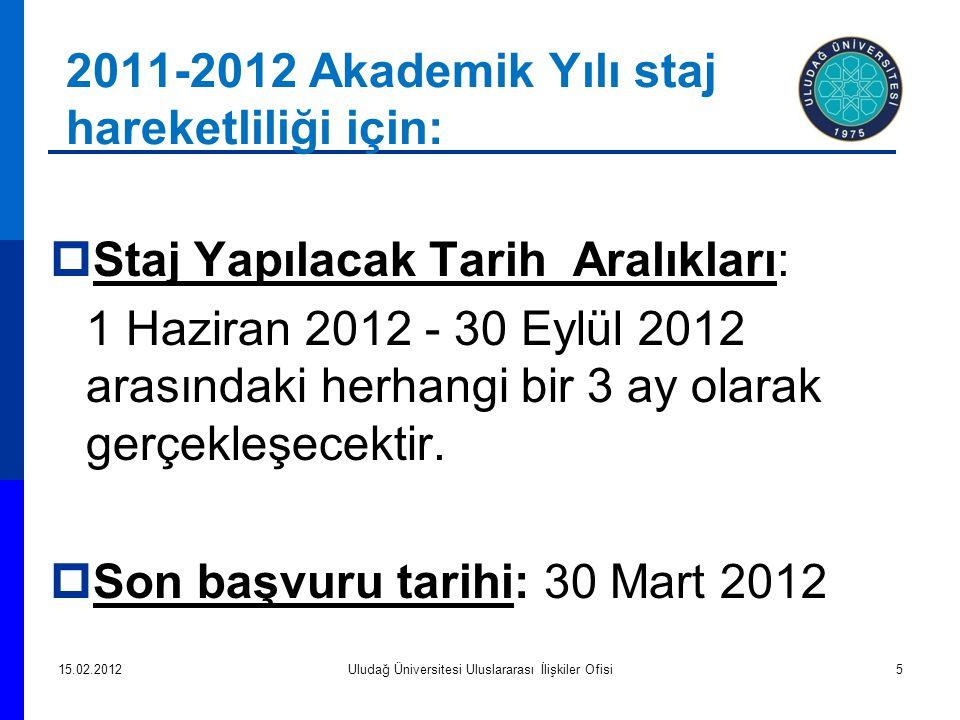 2011-2012 Akademik Yılı staj hareketliliği için:  Staj Yapılacak Tarih Aralıkları: 1 Haziran 2012 - 30 Eylül 2012 arasındaki herhangi bir 3 ay olarak gerçekleşecektir.