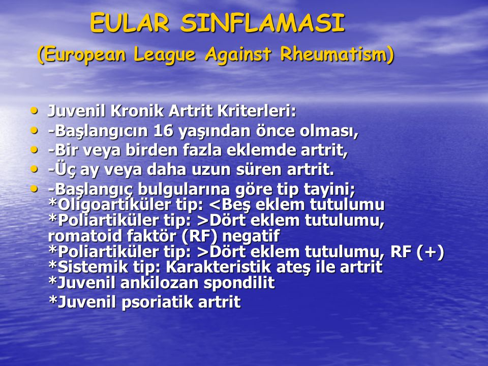 EULAR SINFLAMASI (European League Against Rheumatism) EULAR SINFLAMASI (European League Against Rheumatism) Juvenil Kronik Artrit Kriterleri: Juvenil