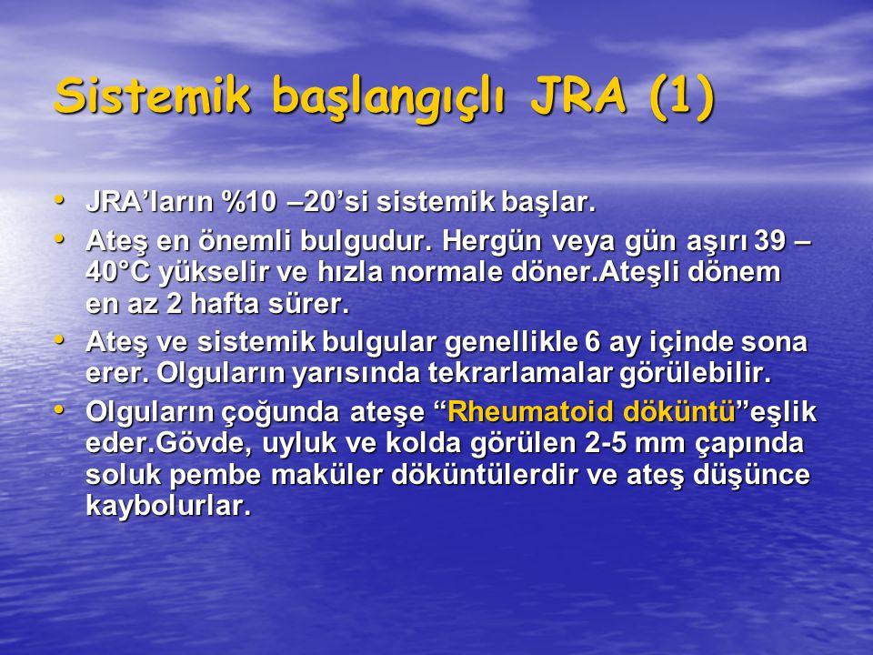 Sistemik başlangıçlı JRA (1) JRA'ların %10 –20'si sistemik başlar. JRA'ların %10 –20'si sistemik başlar. Ateş en önemli bulgudur. Hergün veya gün aşır
