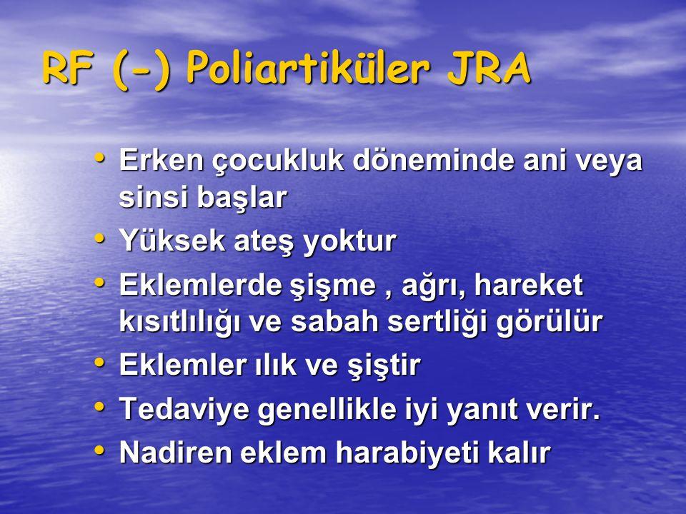 RF (-) Poliartiküler JRA Erken çocukluk döneminde ani veya sinsi başlar Erken çocukluk döneminde ani veya sinsi başlar Yüksek ateş yoktur Yüksek ateş