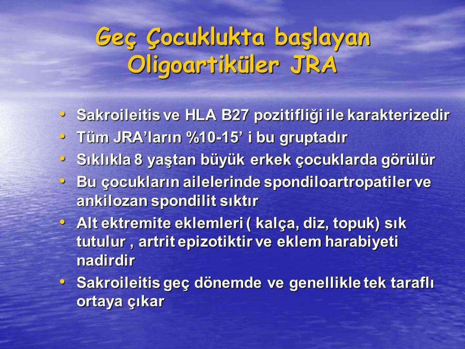 Geç Çocuklukta başlayan Oligoartiküler JRA Sakroileitis ve HLA B27 pozitifliği ile karakterizedir Sakroileitis ve HLA B27 pozitifliği ile karakterized