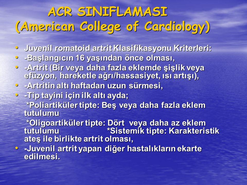ACR SINIFLAMASI (American College of Cardiology) ACR SINIFLAMASI (American College of Cardiology) Juvenil romatoid artrit Klasifikasyonu Kriterleri: J