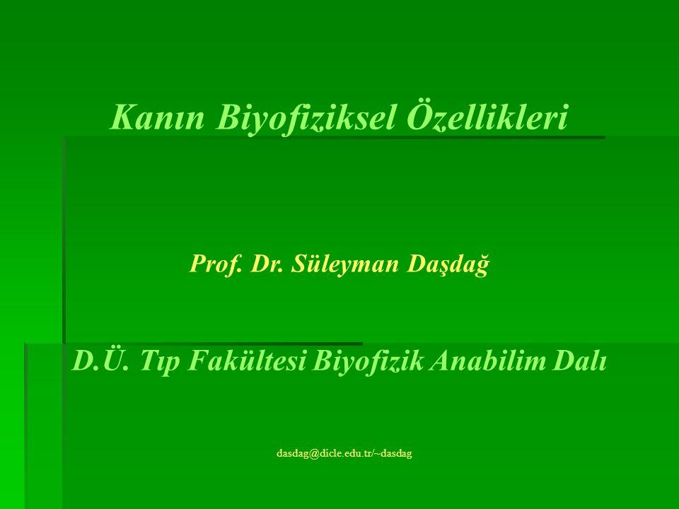 Kanın Biyofiziksel Özellikleri Prof. Dr. Süleyman Daşdağ D.Ü. Tıp Fakültesi Biyofizik Anabilim Dalı dasdag@dicle.edu.tr/~dasdag