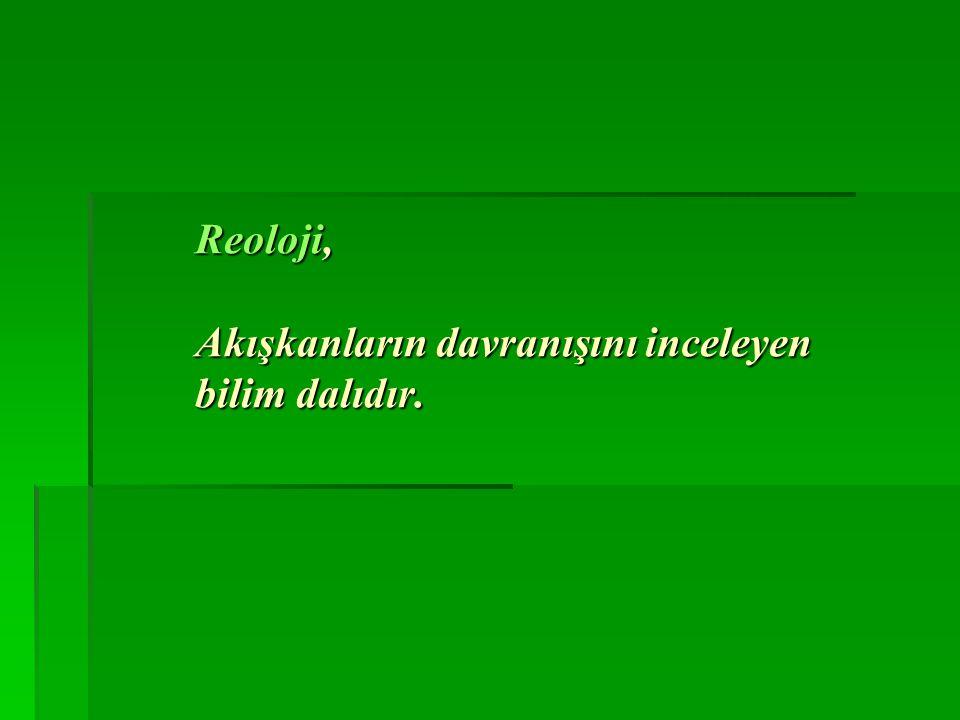 Reoloji, Akışkanların davranışını inceleyen bilim dalıdır.