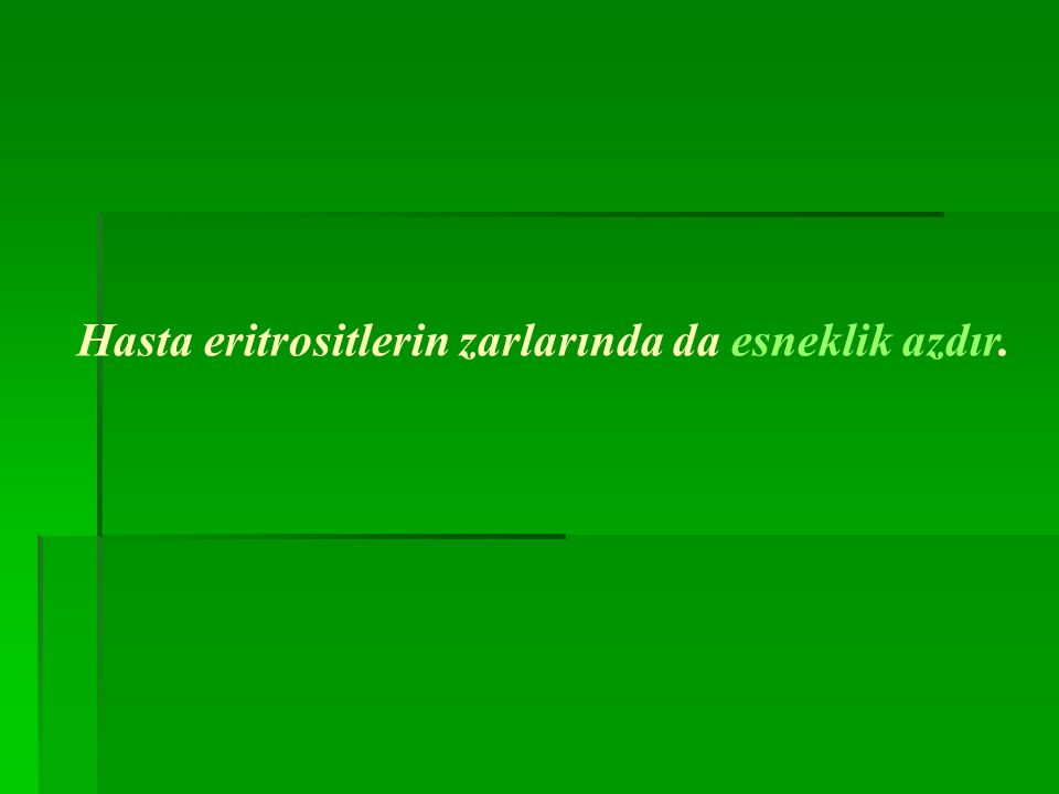 Hasta eritrositlerin zarlarında da esneklik azdır.
