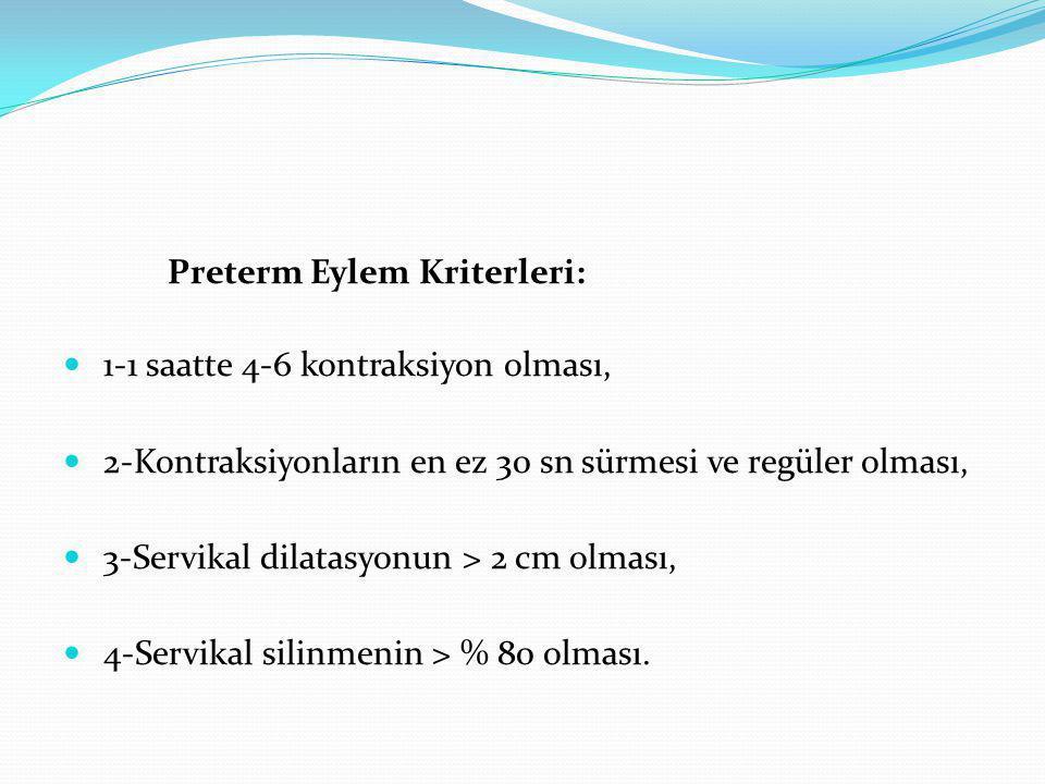 Preterm Eylem Kriterleri: 1-1 saatte 4-6 kontraksiyon olması, 2-Kontraksiyonların en ez 30 sn sürmesi ve regüler olması, 3-Servikal dilatasyonun > 2 c