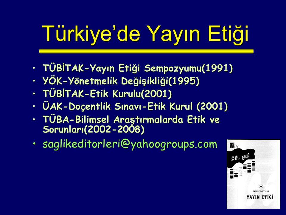 Türkiye'de Yayın Etiği TÜB İ TAK-Yayın Eti ğ i Sempozyumu(1991) TÜB İ TAK-Yayın Eti ğ i Sempozyumu(1991)  YÖK-Yönetmelik De ğ i ş ikli ğ i(1995) YÖ