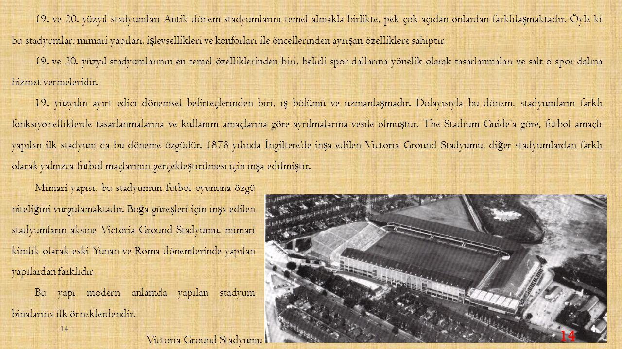 Stadyum binalarının, kapasite ve yapım teknolojisi 1900'lü yılların ortalarına gelindi ğ inde çok geli ş mi ş tir.