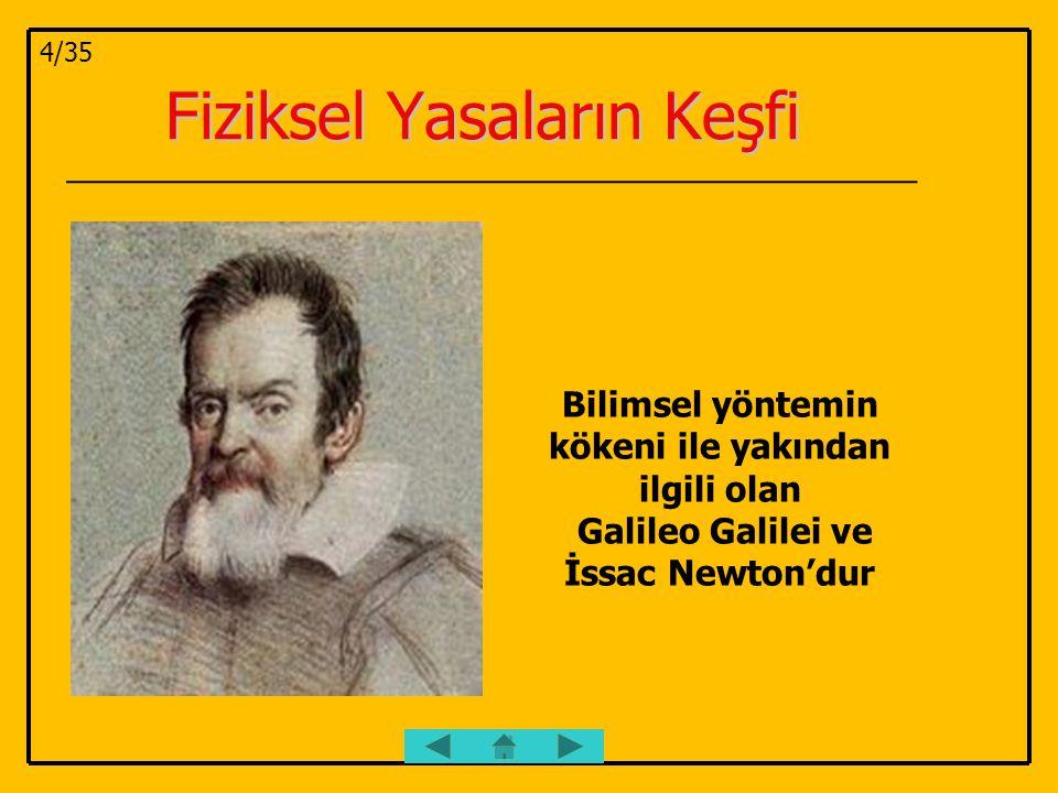 Fiziksel Yasaların Keşfi Fiziksel Yasaların Keşfi Bilimsel yöntemin kökeni ile yakından ilgili olan Galileo Galilei ve İssac Newton'dur 4/35