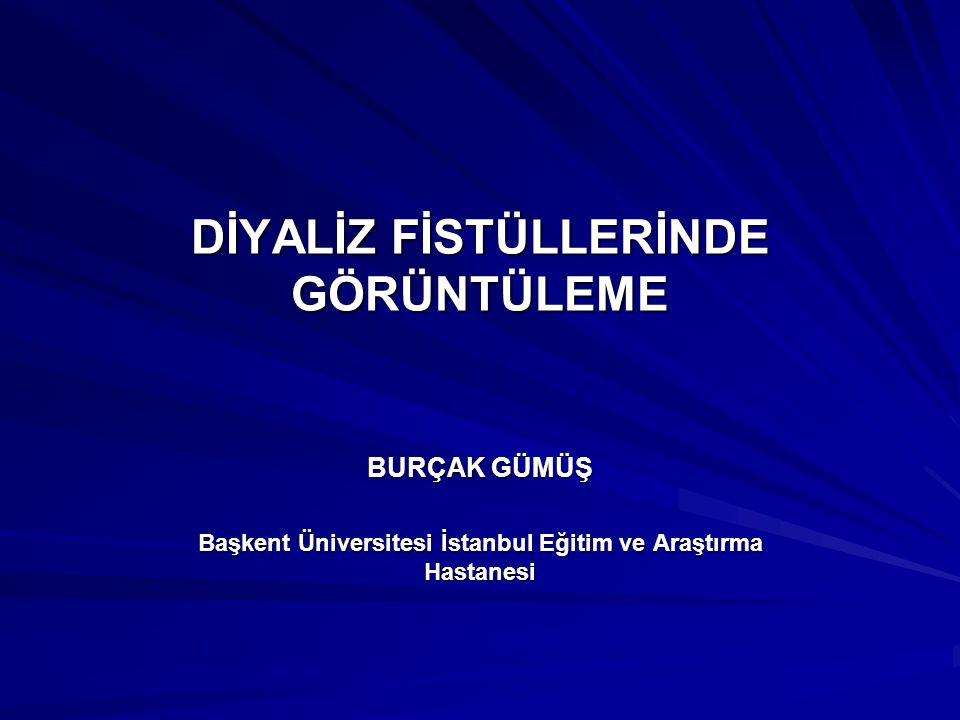 DİYALİZ FİSTÜLLERİNDE GÖRÜNTÜLEME BURÇAK GÜMÜŞ Başkent Üniversitesi İstanbul Eğitim ve Araştırma Hastanesi
