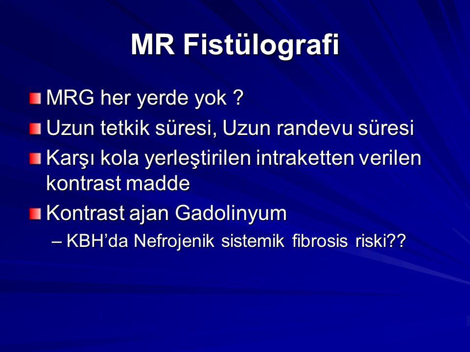 MR Fistülografi MRG her yerde yok ? Uzun tetkik süresi, Uzun randevu süresi Karşı kola yerleştirilen intraketten verilen kontrast madde Kontrast ajan