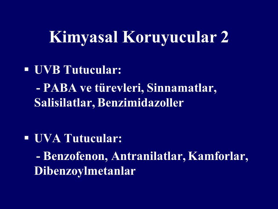 Kimyasal Koruyucular 2  UVB Tutucular: - PABA ve türevleri, Sinnamatlar, Salisilatlar, Benzimidazoller  UVA Tutucular: - Benzofenon, Antranilatlar,