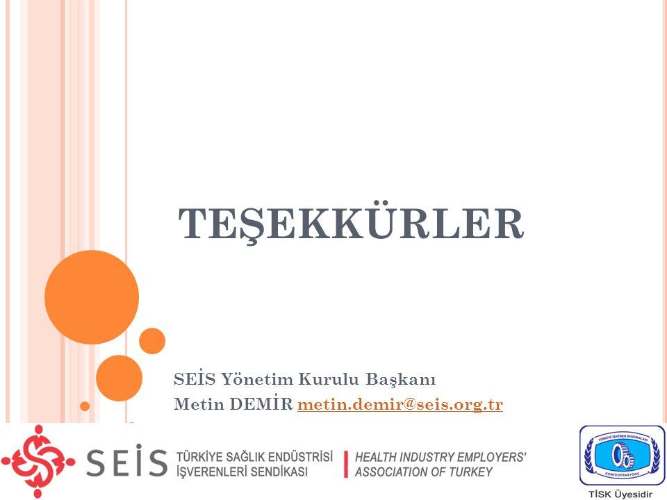 TEŞEKKÜRLER SEİS Yönetim Kurulu Başkanı Metin DEMİR metin.demir@seis.org.trmetin.demir@seis.org.tr