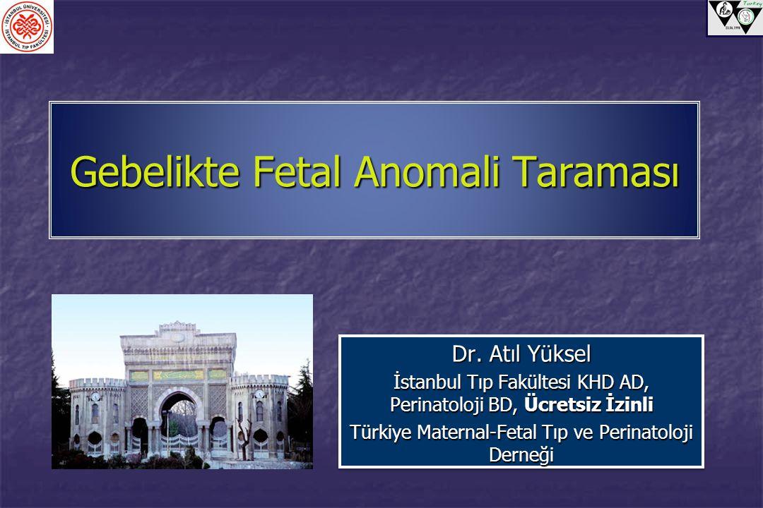 Gebelikte Fetal Anomali Taraması Dr. Atıl Yüksel İstanbul Tıp Fakültesi KHD AD, Perinatoloji BD, Ücretsiz İzinli Türkiye Maternal-Fetal Tıp ve Perinat