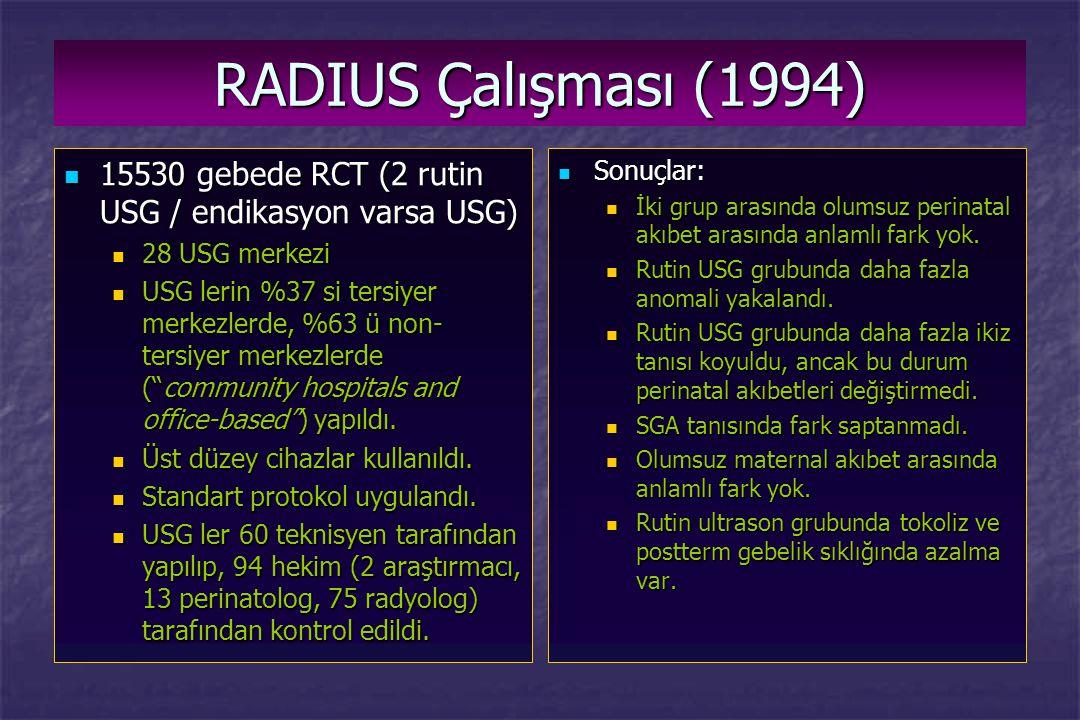 RADIUS Çalışması (1994) 15530 gebede RCT (2 rutin USG / endikasyon varsa USG) 15530 gebede RCT (2 rutin USG / endikasyon varsa USG) 28 USG merkezi 28
