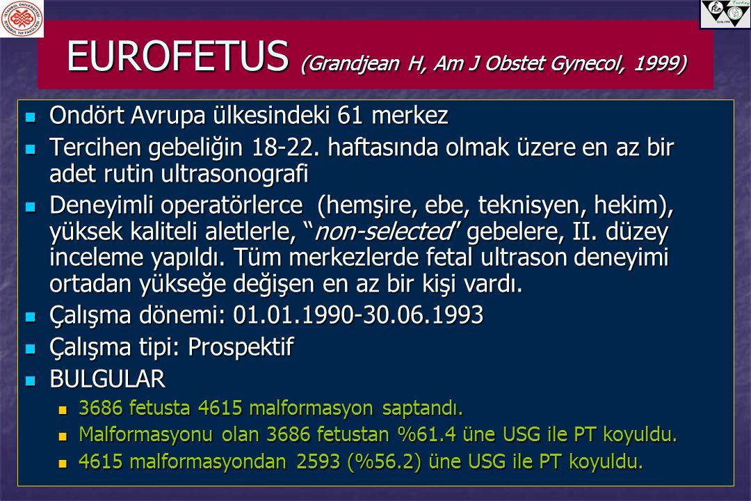 EUROFETUS (Grandjean H, Am J Obstet Gynecol, 1999) Ondört Avrupa ülkesindeki 61 merkez Ondört Avrupa ülkesindeki 61 merkez Tercihen gebeliğin 18-22. h