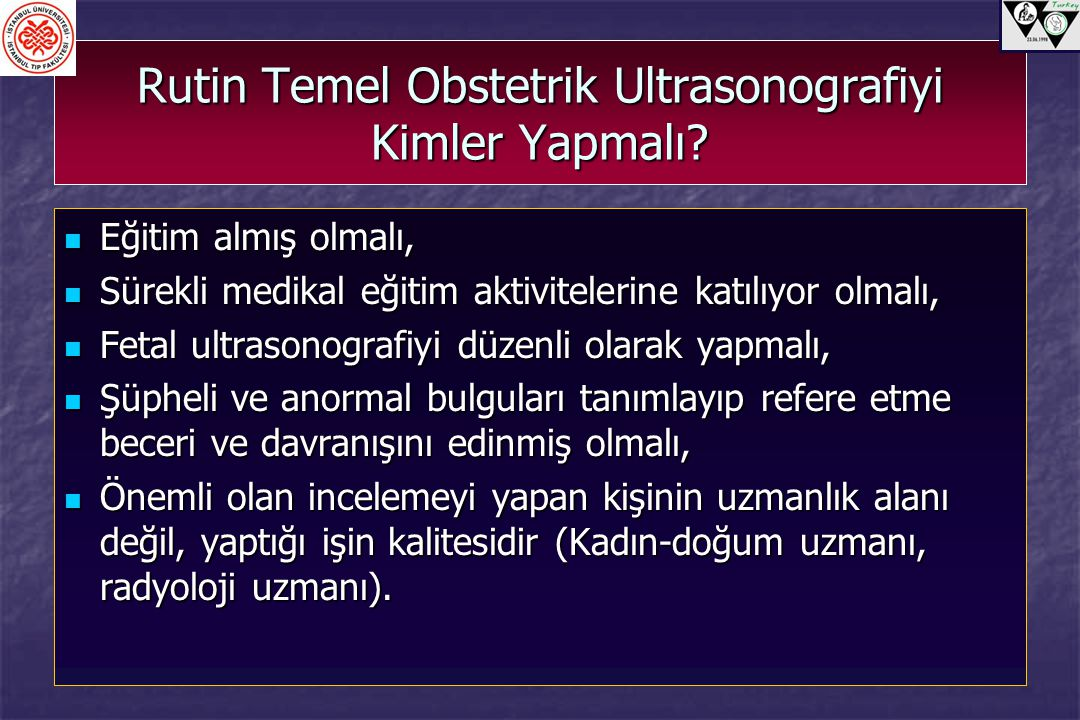 Rutin Temel Obstetrik Ultrasonografiyi Kimler Yapmalı? Eğitim almış olmalı, Eğitim almış olmalı, Sürekli medikal eğitim aktivitelerine katılıyor olmal